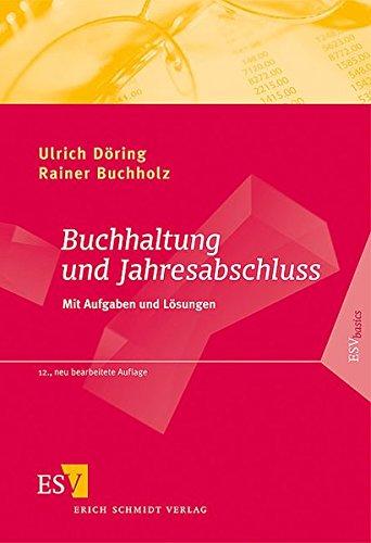 Buchhaltung und Jahresabschluss Mit Aufgaben und Lösungen: UlrichBuchholz, Rainer Döring