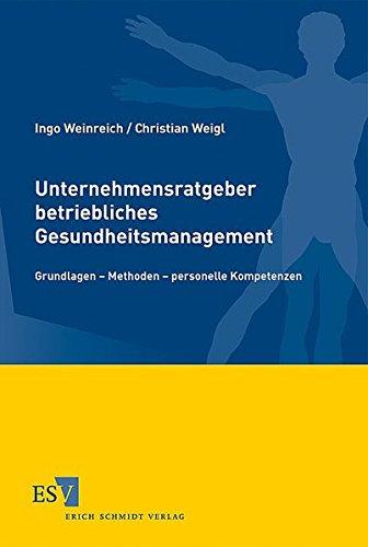 Unternehmensratgeber betriebliches Gesundheitsschutzmanagement: Ingo Weinreich