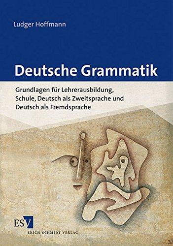 9783503137343: Deutsche Grammatik: Grundlagen für Lehrerausbildung, Schule, Deutsch als Zweitsprache und Deutsch als Fremdsprache