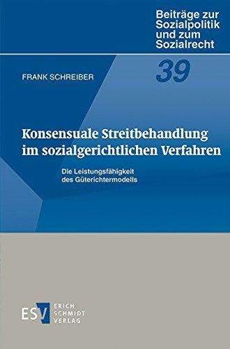 9783503154685: Konsensuale Streitbehandlung im sozialgerichtlichen Verfahren: Die Leistungsfähigkeit des Güterichtermodells