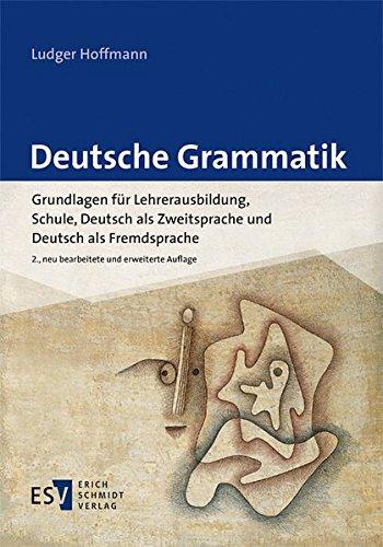 9783503155552: Deutsche Grammatik: Grundlagen für Lehrerausbildung, Schule, Deutsch als Zweitsprache und Deutsch als Fremdsprache
