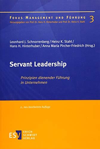 Servant Leadership: Prinzipien dienender Fuhrung in Unternehmen: Leonhard J. Schnorrenberg, Heinz K...
