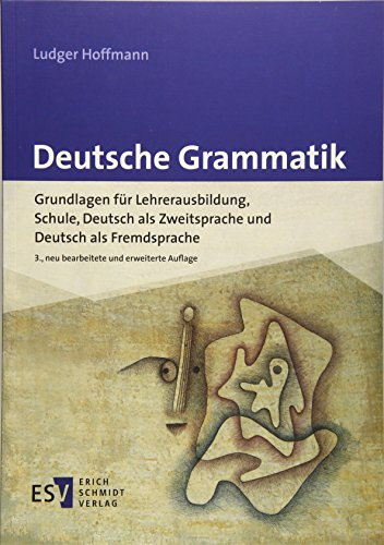 9783503170524: Deutsche Grammatik: Grundlagen für Lehrerausbildung, Schule, Deutsch als Zweitsprache und Deutsch als Fremdsprache