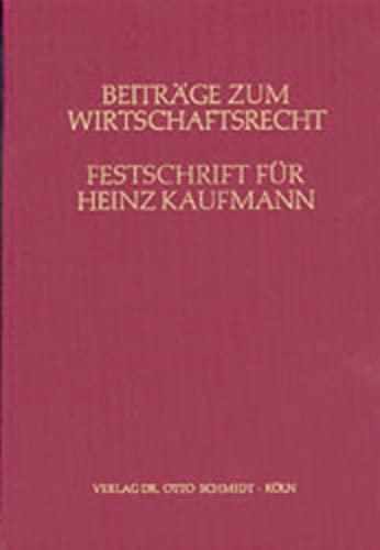 9783504060022: Beiträge zum Wirtschaftsrecht. Festschrift für Heinz Kaufmann zum 65. Geburtstag.