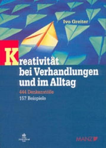 9783504061265: Kreativität bei Verhandlungen und im Alltag. 444 Denkanstöße, 157 Beispiele.