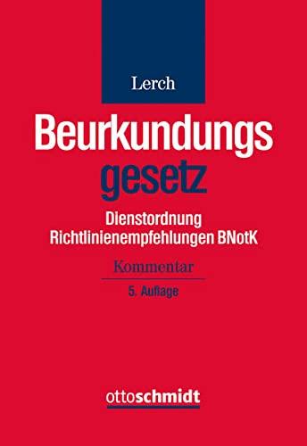 Beurkundungsgesetz. Dienstordnung Richtlinienempfehlungen BNotK: Klaus Lerch