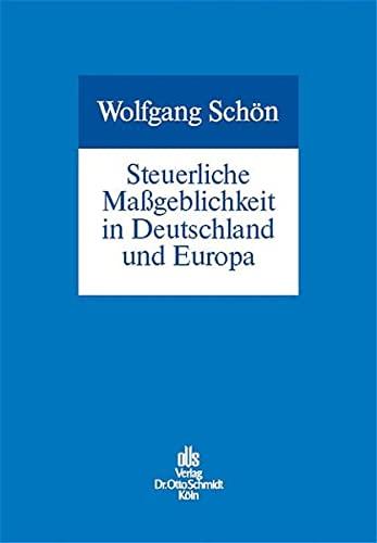 Steuerliche Maßgeblichkeit in Deutschland und Europa: Schmidt Dr. Otto