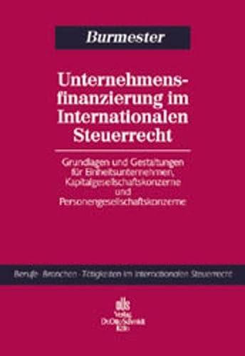 Unternehmensfinanzierung im Internationalen Steuerrecht: Grundlagen und Gestaltungen für ...