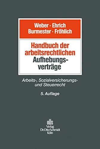 Handbuch der arbeitsrechtlichen Aufhebungsverträge: Ulrich Weber