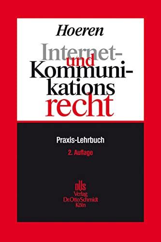 Internet- und Kommunikationsrecht: Praxis-Lehrbuch: Thomas Hoeren
