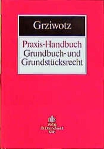Praxis-Handbuch Grundbuch- und Grundstücksrecht: Herbert Grziwotz