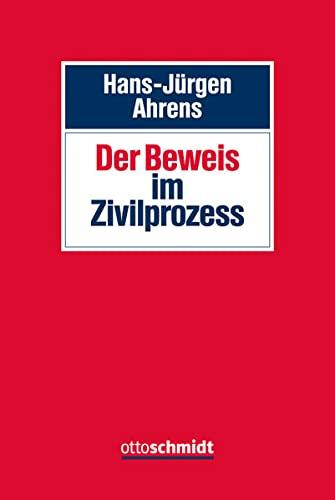 Der Beweis im Zivilprozess: Hans-J�rgen Ahrens
