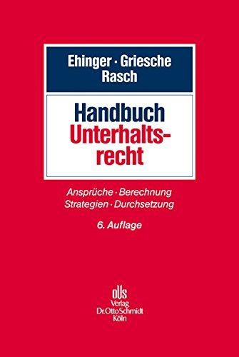 Handbuch Unterhaltsrecht : Ansprüche, Berechnung, Strategien, Verfahren. - Ehinger, Uta, Gerhard Griesche und Ingeborg Rasch