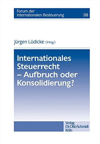 Internationales Steuerrecht - Aufbruch oder Konsolidierung?: J�rgen L�dicke