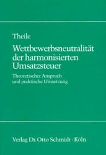 Wettbewerbsneutralität der harmonisierten Umsatzsteuer: Carsten Theile