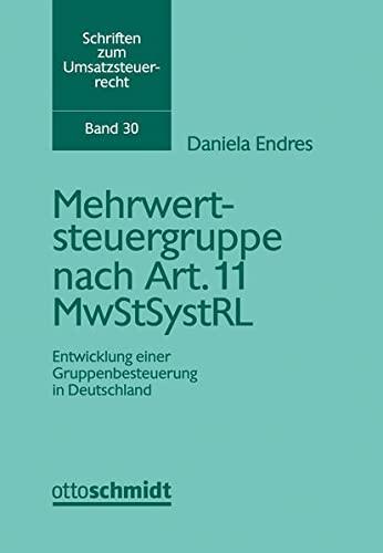 Mehrwertsteuergruppe nach Art. 11 MwStSystRL: Entwicklung einer Gruppenbesteuerung in Deutschland: ...