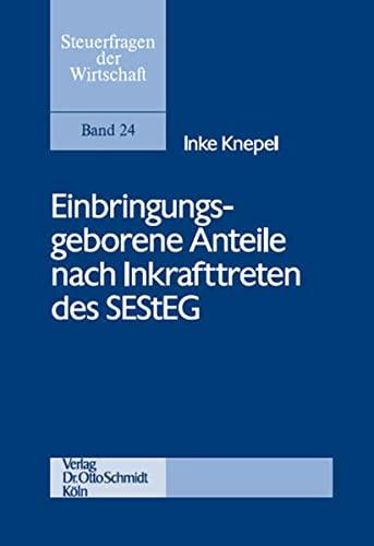 Einbringungsgeborene Anteile nach Inkrafttreten des SEStEG: Inke Knepel