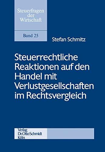 Steuerrechtliche Reaktionen auf den Handel mit Verlustgesellschaften im Rechtsvergleich: Stefan ...