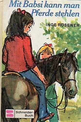 Mit Babsi kann man Pferde stehlen: Inge R?sener