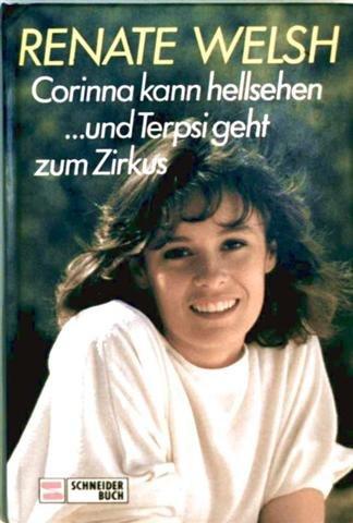 Corinna kann hellsehen/.und Terpsi geht zum Zirkus: Renate Welsh