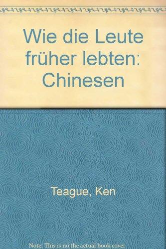 Wie die Leute früher lebten: Chinesen: Teague, Ken: