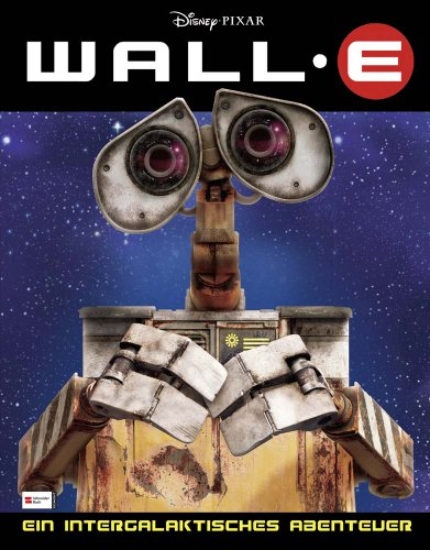 9783505125386: Wall-E: Ein intergalaktisches Abenteuer