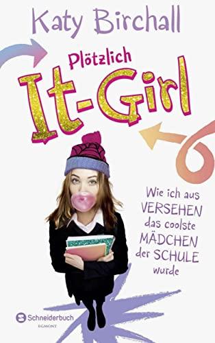9783505137013: Plötzlich It-Girl - Wie ich aus Versehen das coolste Mädchen der Schule wurde
