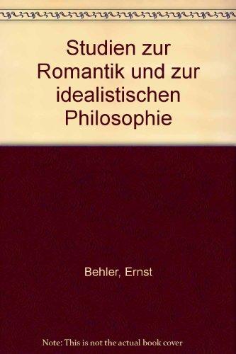 STUDIEN ZUR ROMANTIK UND ZUR IDEALISTISCHEN PHILOSOPHIE: Behler, Ernst