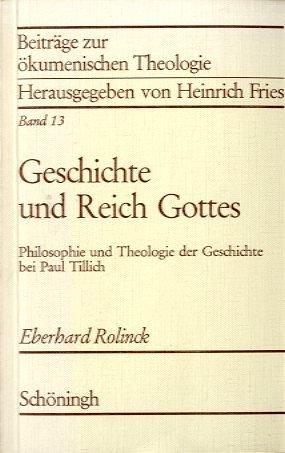 Geschichte und Reich Gottes: Philosophie u. Theologie: Rolinck, Eberhard