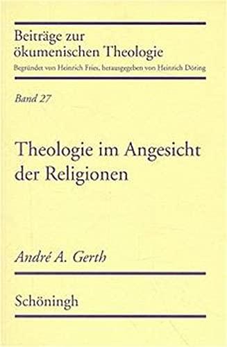 Theologie im Angesicht der Religionen: Andre Albert Gerth