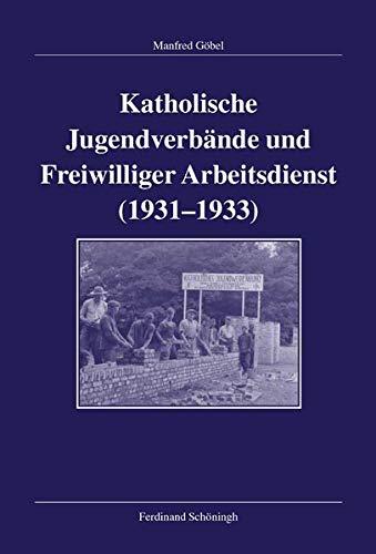 Katholische Jugendverbände und Freiwilliger Arbeitsdienst 1931-1933: Manfred G�bel