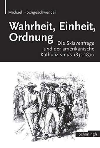 9783506713674: Wahrheit, Einheit, Ordnung. Die Sklavenfrage und der amerikanische Katholizismus 1835-1870