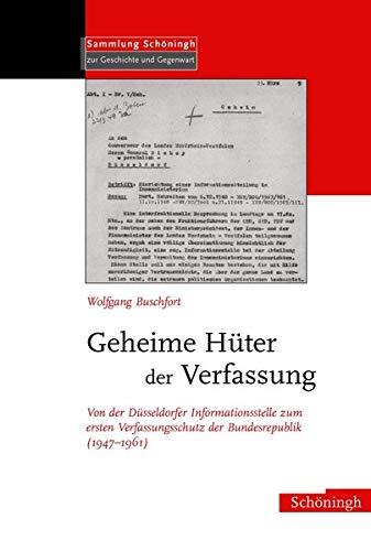 9783506717283: Geheime Hüter der Verfassung: Von der Düsseldorfer Informationsstelle zum ersten Verfassungsschutz der Bundesrepublik (1947 - 1961)