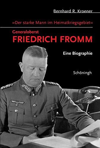 9783506717344: Der starke Mann im Heimatkriegsgebiet - Generaloberst Friedrich Fromm