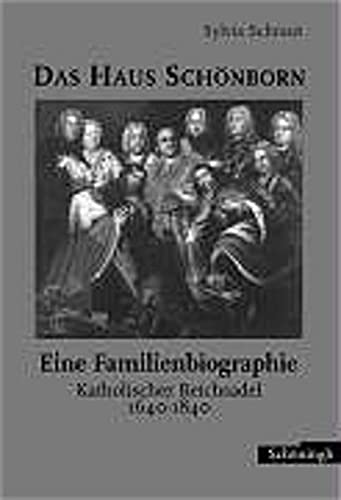 9783506717429: Das Haus Sch�nborn - eine Familienbiographie. Katholischer Reichsadel 1640 - 1840
