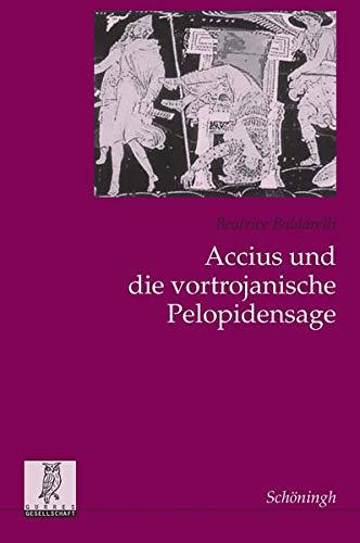 Accius und die vortrojanische Pelopidensage: Beatrice Baldarelli