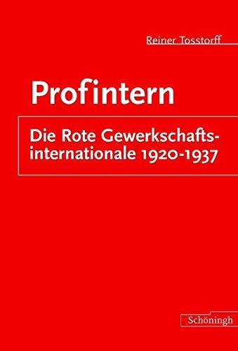 Profintern. Die Rote Gewerkschaftsinternationale 1921-1937: Reiner Tosstorff