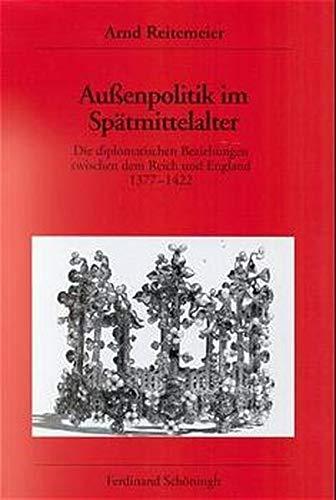 9783506720436: Aussenpolitik im Spätmittelalter: Die diplomatischen Beziehungen zwischen dem Reich und England 1377- 1422 (Veröffentlichungen des Deutschen Historischen Instituts London)