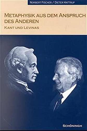 Metaphysik aus dem Anspruch des Anderen. Kant und Levinas: Norbert Fischer