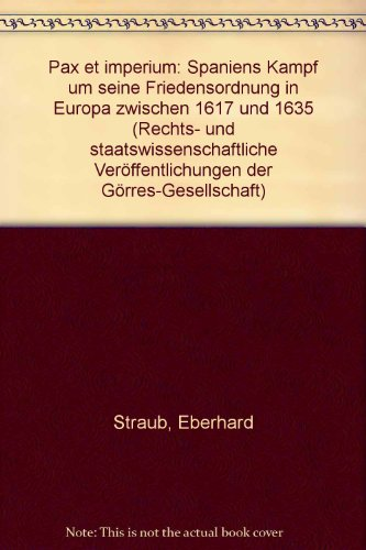 Pax et Imperium - Spaniens Kampf um seine Friedensordnung in Europa 1617 und 1635: Straub, Eberhard