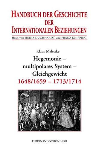 9783506737236: Handbuch der Geschichte der Internationalen Beziehungen 3. Hegemonie, multipolares System, Gleichgewicht (1648/1659-1713): Bd. 3