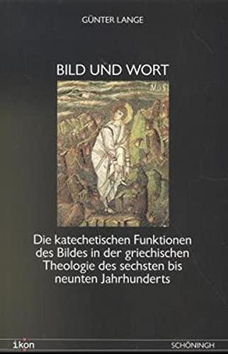 9783506737830: Bild und Wort: Die katechetischen Funktionen des Bildes in der griechischen Theologie des sechsten bis neunten Jahrhunderts
