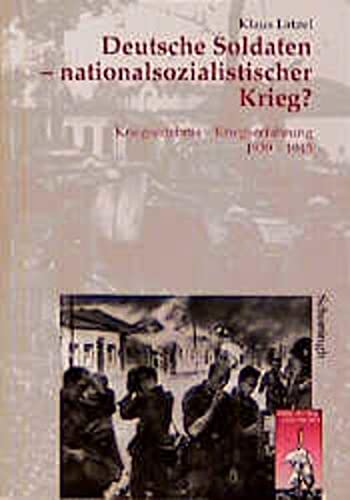9783506744708: Deutsche Soldaten, nationalsozialistischer Krieg?: Kriegserlebnis, 1939-1945 - Kriegserfahrung (Krieg in der Geschichte)