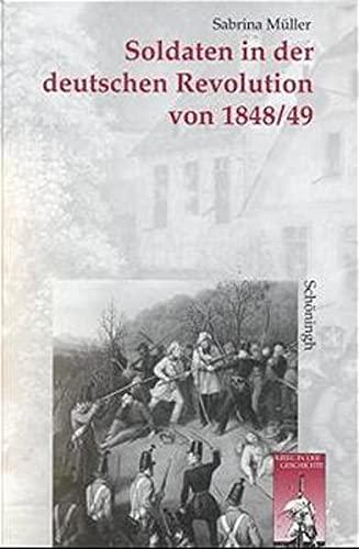 9783506744722: Soldaten in der deutschen Revolution von 1848/49 (Krieg in der Geschichte)