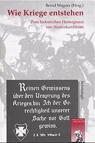 9783506744739: Wie Kriege entstehen: Zum historischen Hintergrund von Staatenkonflikten