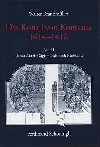 Das Konzil von Konstanz 1414-1418. Bis zur Abreise Sigismunds nach Narbonne: Walter Brandm�ller