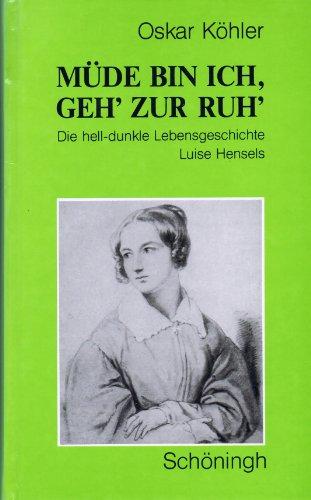 9783506747815: Müde bin ich, geh' zur Ruh: Die hell-dunkle Lebensgeschichte Luise Hensels (German Edition)