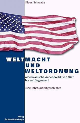 9783506747839: Weltmacht und Weltordnung: Amerikanische Außenpolitik von 1898 bis zur Gegenwart - Eine Jahrhundertgeschichte