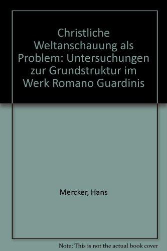 9783506755308: Christliche Weltanschauung als Problem: Untersuchungen zur Grundstruktur im Werk Romano Guardinis (German Edition)