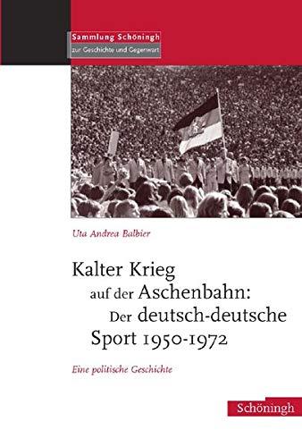 9783506756169: Kalter Krieg auf der Aschenbahn: Der deutsch - deutsche Sport 1950-1972